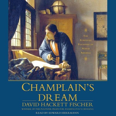 Champlains Dream Audiobook, by David Hackett Fischer