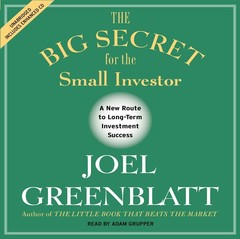 The Big Secret for the Small Investor: The Shortest Route to Long-Term Investment Success Audiobook, by Joel Greenblatt