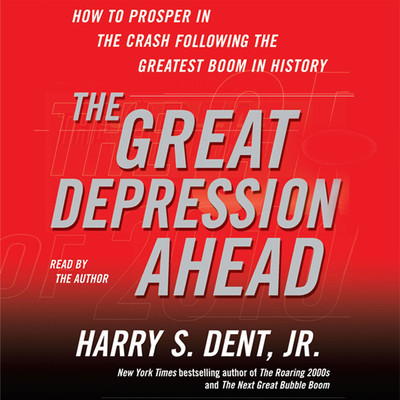 The Great Depression Ahead: How to Prosper in the Crash That Follows the Greatest Boom in History Audiobook, by Harry S. Dent