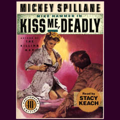 Kiss Me, Deadly Audiobook, by Mickey Spillane