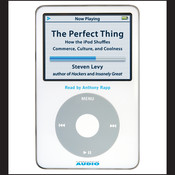 The Perfect Thing: How the iPod Shuffles Commerce, Culture, and Coolness, by Steven Levy