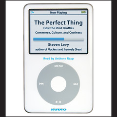 The Perfect Thing: How the iPod Shuffles Commerce, Culture, and Coolness Audiobook, by Steven Levy