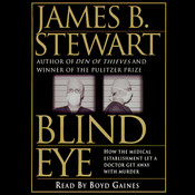 Blind Eye: The Terrifying Story of a Doctor Who Got Away with Murder, by James B. Stewart