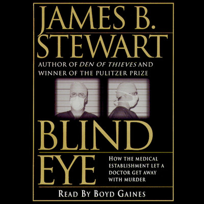 Blind Eye: The Terrifying Story of a Doctor Who Got Away with Murder Audiobook, by James B. Stewart
