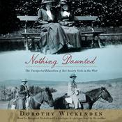 Nothing Daunted: The Unexpected Education of Two Society Girls in the West, by Dorothy Wickenden