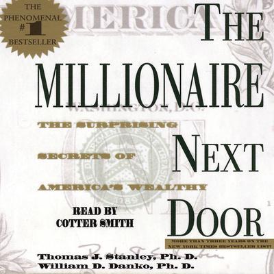 The Millionaire Next Door: The Surprising Secrets of Americas Wealthy Audiobook, by