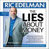 The Lies About Money: Achieving Financial Security and True Wealth by Avoiding the Lies Others Tell Us-- And the Lies We Tell Ourselves Audiobook, by Ric Edelman