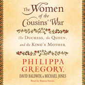 The Women of the Cousins War: The Duchess, the Queen and the Kings Mother Audiobook, by Philippa Gregory, David Baldwin, Michael Jones