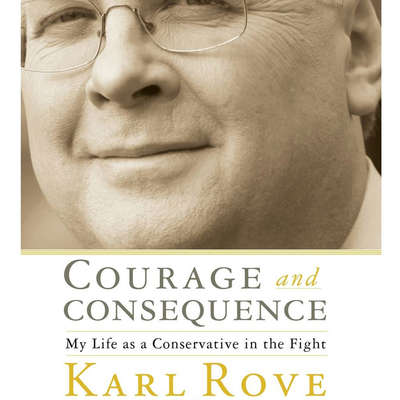 Courage and Consequence: My Life as a Conservative in the Fight Audiobook, by Karl Rove