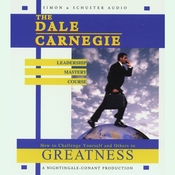 The Dale Carnegie Leadership Mastery Course: How to Challenge Yourself and Others to Greatness, by Dale Carnegie and Associates, Inc.