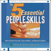 The 5 Essential People Skills: How to Assert Yourself, Listen to Others, and Resolve Conflicts Audiobook, by Dale Carnegie and Associates, Inc.