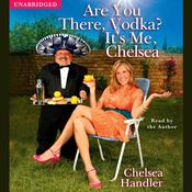 Are You There, Vodka? Its Me, Chelsea Audiobook, by Chelsea Handler