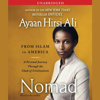 Nomad: From Islam to America: A Personal Journey Through the Clash of Civilizations Audiobook, by Ayaan Hirsi Ali
