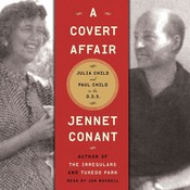 A Covert Affair: Julia Child and Paul Child in the OSS, by Jennet Conan