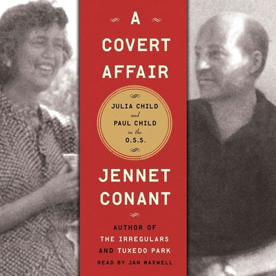 A Covert Affair: Julia Child and Paul Child in the OSS Audiobook, by Jennet Conant