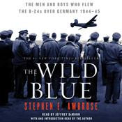 The Wild Blue: The Men and Boys Who Flew the B-24s Over Germany, by Stephen E. Ambrose
