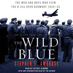 The Wild Blue: The Men and Boys Who Flew the B-24s Over Germany Audiobook, by Stephen E. Ambrose