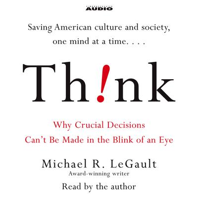 Think!: Why Crucial Decisions Cant Be Made in the Blink of an Eye Audiobook, by Michael R. LeGault