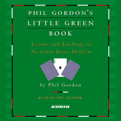 Phil Gordons Little Green Book: Lessons and Teachings in No Limit Texas Holdem Audiobook, by Phil Gordon