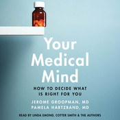 Your Medical Mind: How to Decide What is Right for You, by Jerome Groopman, Pamela Hartzband