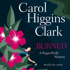 Burned: A Regan Reilly Mystery Audiobook, by Carol Higgins Clark