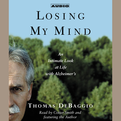 Losing My Mind: An Intimate Look at Life with Alzheimers Audiobook, by Thomas DeBaggio