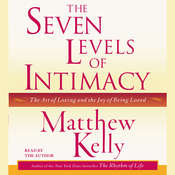 The Seven Levels of Intimacy: The Art of Loving and the Joy of Being Loved, by Matthew Kelly