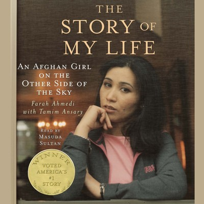 The Story of My Life: An Afghan Girl on the Other Side of the Sky Audiobook, by Farah Ahmedi