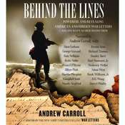 Behind the Lines: Powerful and Revealing American and Foreign War Letters and One Man's Search to Find Them, by Andrew Carroll