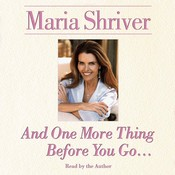 And One More Thing Before You Go…, by Maria Shriver