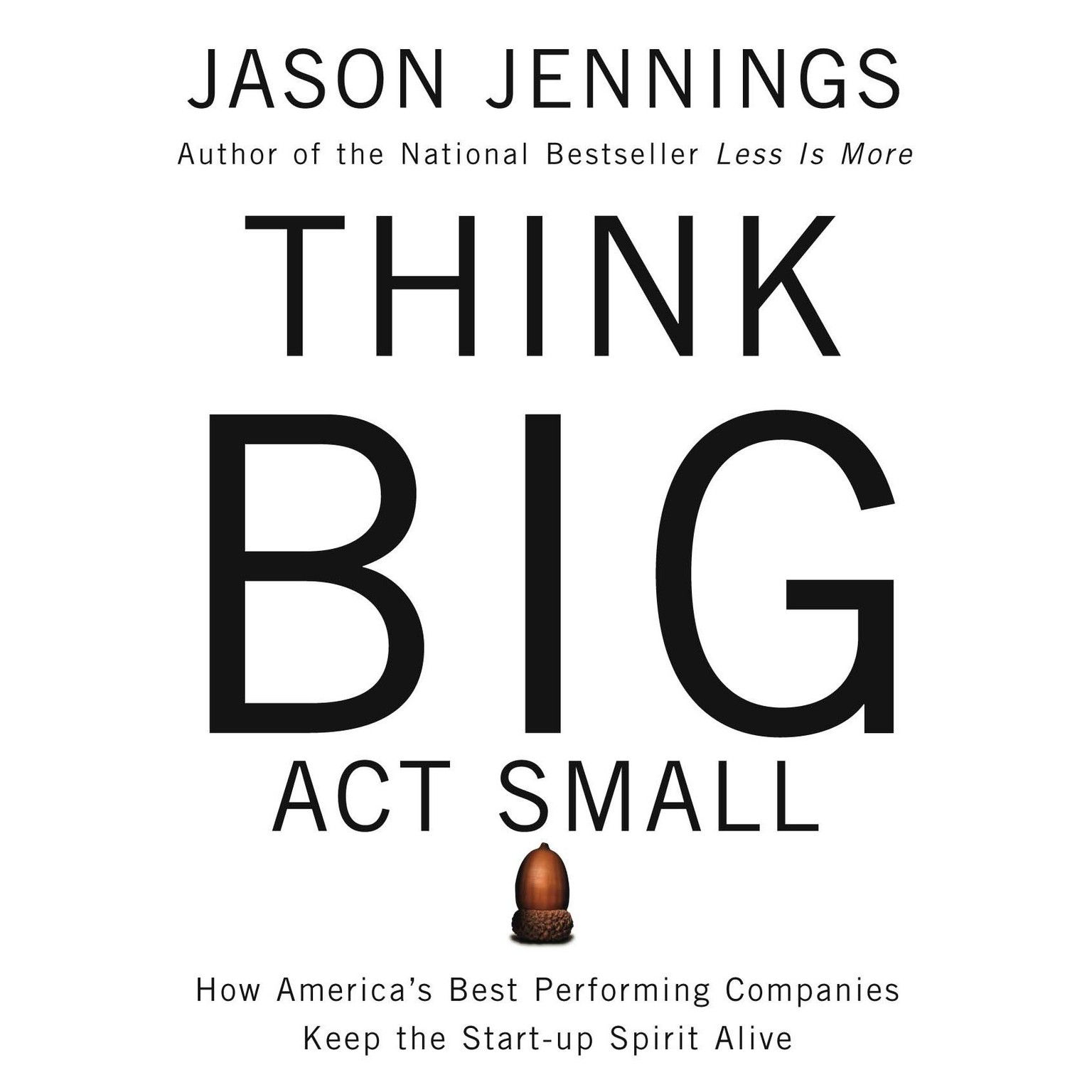 Printable Think Big, Act Small: How Americas Best Performing Companies Keep the Start-up Spirit Alive Audiobook Cover Art