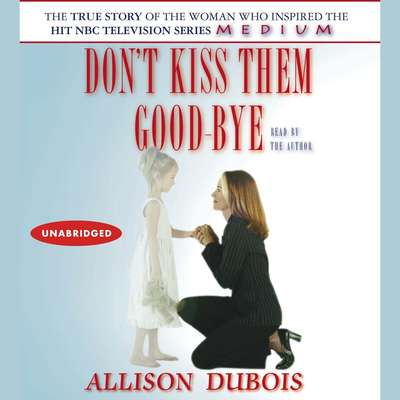 Dont Kiss Them Good-bye Audiobook, by Allison DuBois