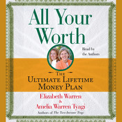 All Your Worth: The Ultimate Lifetime Money Plan Audiobook, by Elizabeth Warren, Amelia Warren Tyagi