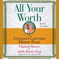 All Your Worth: The Ultimate Lifetime Money Plan Audiobook, by Amelia Warren Tyagi, Elizabeth Warren