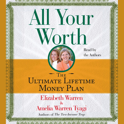 All Your Worth: The Ultimate Lifetime Money Plan Audiobook, by Elizabeth Warren
