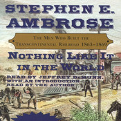 Nothing Like It In The World: The Men Who Built The Transcontinental Railroad 1863–1869, by Stephen E. Ambrose