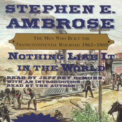 Nothing Like It In The World: The Men Who Built The Transcontinental Railroad 1863 - 1869 Audiobook, by