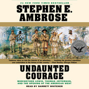 Undaunted Courage: Meriwether Lewis, Thomas Jefferson, and the Opening of the American West, by Stephen E. Ambrose