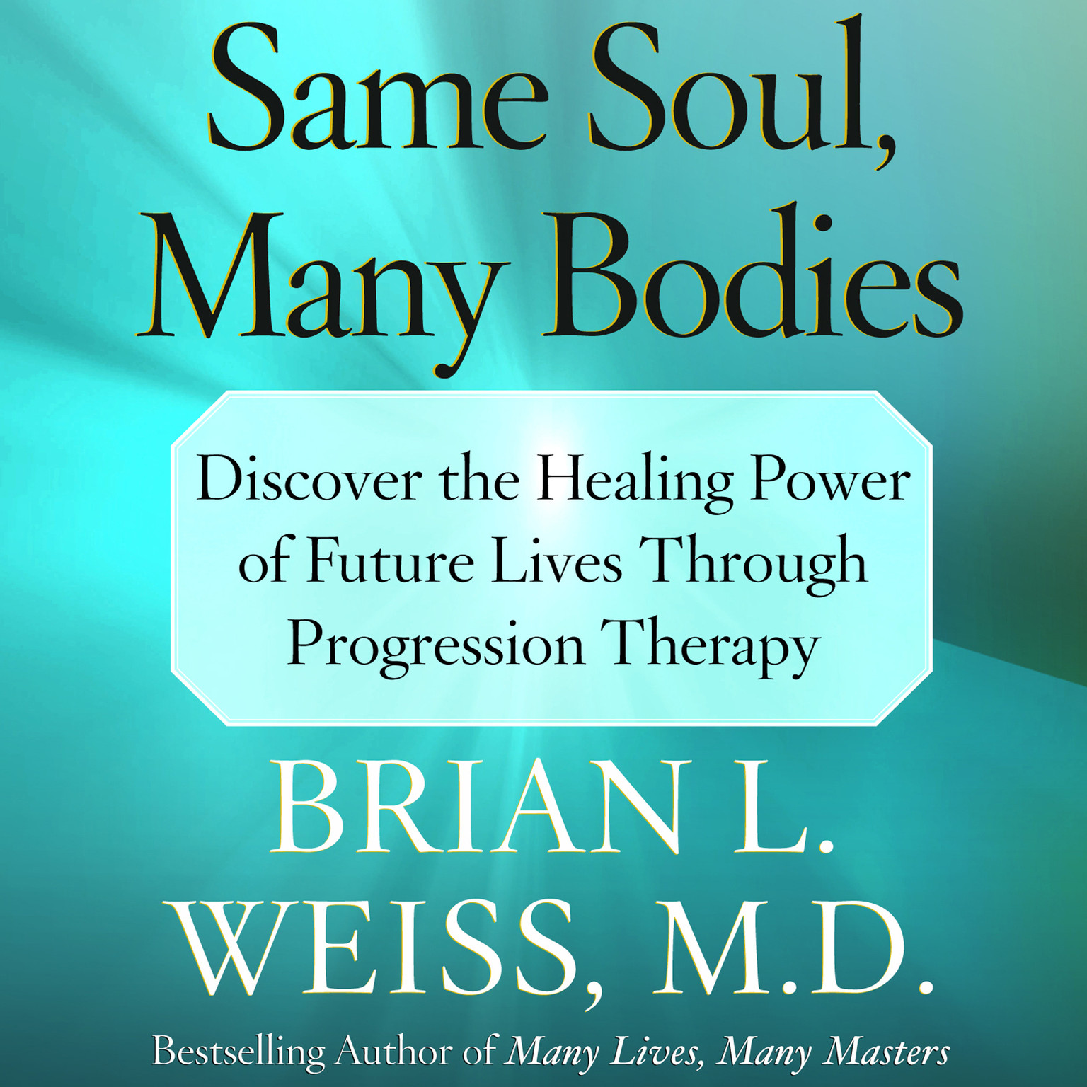 Printable Same Soul, Many Bodies: Discover the Healing Power of Future Lives through Progression Therapy Audiobook Cover Art