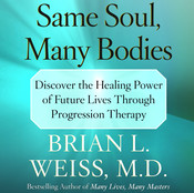 Same Soul, Many Bodies: Discover the Healing Power of Future Lives through Progression Therapy, by Brian L. Weiss