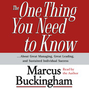 The One Thing You Need to Know: ...About Great Managing, Great Leading, and Sustained Individual Success, by Marcus Buckingham