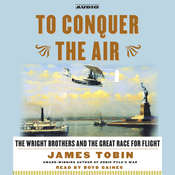 To Conquer the Air: The Wright Brothers and the Great Race for Flight, by James Tobin