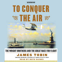 To Conquer the Air: The Wright Brothers and the Great Race for Flight Audiobook, by James Tobin