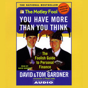 Motley Fool You have More Than You Think: The Foolish Guide to Personal Finance, by David Gardner, Tom Gardner
