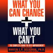 What You Can Change and What You Cant: The Complete Guide to Successful Self-Improvement, by Martin  E. P. Seligman