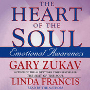 The Heart of the Soul: Emotional Awareness, by Gary Zukav, Linda Francis