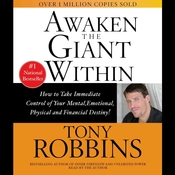 Awaken the Giant Within: How to Take Immediate Control of Your Mental, Emotional, Physical, and Financial Destiny! Audiobook, by Anthony Robbins, Tony Robbins
