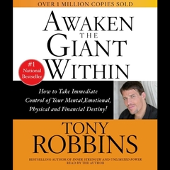 Awaken The Giant Within: How to Take Immediate Control of Your Mental, Emotional, Physical, and Financial Destiny! Audiobook, by