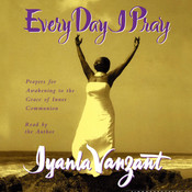 Every Day I Pray: Prayers for Awakening to the Grace of Inner Communion, by Iyanla Vanzant