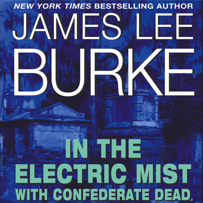 In the Electric Mist with Confederate Dead (Abridged) Audiobook, by James Lee Burke